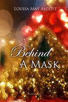 Behind a Mask - Louisa May Alcott
