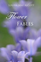 Flower Fables - Louisa May Alcott