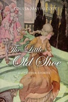 The Little Old Shoe And Other Stories - Louisa May Alcott
