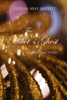 The Abbot's Ghost: A Christmas Story - Louisa May Alcott