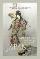 Fairy Tales of Old Japan - William Elliot Griffis