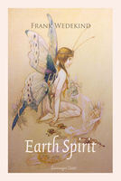 Earth Spirit: A Tragedy in Four Acts - Frank Wedekind