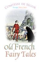 Old French Fairy Tales - Comtesse de Segur