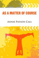 As a Matter of Course - Annie Payson Call