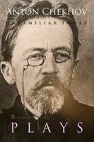Unfamiliar Tunes: Plays by Anton Chekhov - Anton Chekhov