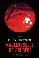 Mademoiselle de Scuderi and Other Tales - E.T.A. Hoffmann