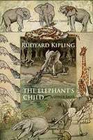 The Elephant's Child and Other Tales - Rudyard Kipling