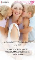 Suorin tie tytön sydämeen / Poika joka sai heidät rakastumaan uudelleen - Scarlet Wilson,Lucy Clark