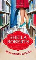 Mitä nainen haluaa - Sheila Roberts