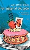 For meget af det gode: på rejse gennem en spiseforstyrrelse - Anne Marie Bruus