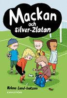 Mackan och silver-Zlatan - Helena Lund-Isaksson