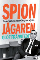 Spionjägaren - Bland agenter, terrorister och affärer - Olof Frånstedt
