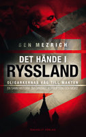 Det hände i Ryssland: oligarkernas väg till makten - en sann historia om girighet, korruption och mord - Ben Mezrich