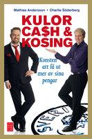 Kulor, cash & kosing - konsten att få ut mer av sina pengar - Mathias Andersson,Charlie Söderberg