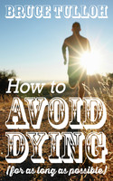 How to Avoid Dying - For as Long as Possible - Bruce Tulloh