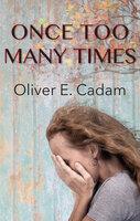 Once Too Many Times - Oliver E. Cadam