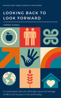 Asset Based Community Development - Looking Back to Look Forward - Cormac Russell