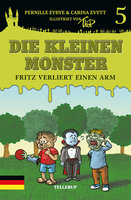 Die kleinen Monster: Fritz verliert einen Arm - Pernille Eybye, Carina Evytt