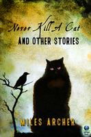 Never Kill a Cat and Other Stories - Miles Archer