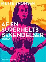 Af en superhelts bekendelser - Mette Thomsen