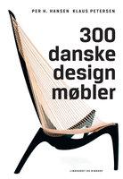 300 danske designmøbler - Per H. Hansen,Klaus Petersen