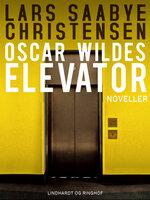 Oscar Wildes elevator - Lars Saabye Christensen