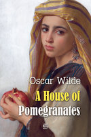 A House of Pomegranates - Oscar Wilde