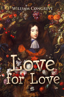 Love for Love: A Comedy - William Congreve