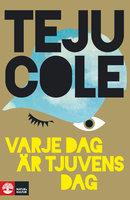 Varje dag är tjuvens dag - Teju Cole