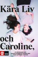 Kära Liv och Caroline : Liv Strömquist och Caroline Ringskog Ferrada-Noli svarar på frågor från sina lyssnare - Strömquist Liv,Caroline Ringskog