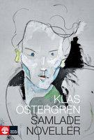Samlade noveller - Klas Östergren