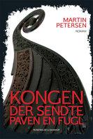 Kongen der sendte paven en fugl - Martin Petersen