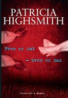 Hvem er kat - hvem er mus. En Patricia Highsmith krimi. - Patricia Highsmith