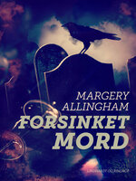 Forsinket mord - Margery Allingham