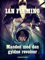 Manden med den gyldne revolver - Ian Fleming
