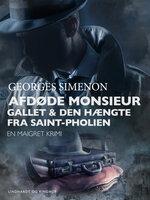 Afdøde monsieur Gallet / Den hængte fra Saint-Pholien. En Maigret krimi. - Georges Simenon