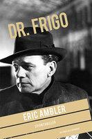 Dr. Frigo - Eric Ambler