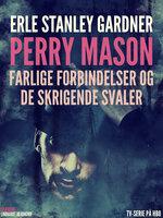 Farlige forbindelser og De skrigende svaler - Erle Stanley Gardner