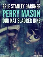 Død kat sladrer ikke - Erle Stanley Gardner