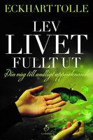 Lev livet fullt ut - En väg till andligt uppvaknande - Tolle Eckhart