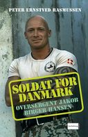 Soldat for Danmark - Oversergent Jakob Birger Hansen - Peter Ernstved Rasmussen