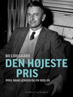 Den højeste pris - Povl Bang-Jensen og FN 1955-59 - Bo Lidegaard