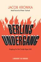 Berlins undergang. Dagbog fra Det Tredje Riges fald - Jacob Kronika