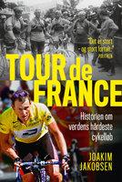 Tour de France - Historien om verdens hårdeste cykelløb - Joakim Jakobsen