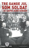 Tre gange jul som soldat - og andre beretninger - Diverse forfattere