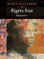 Rigets frue: Margrete 1. - Maria Helleberg