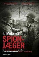 Spionjæger - en dansk kontraspions bedrifter i den amerikanske hær under 2. verdenskrig - Ib Melchior