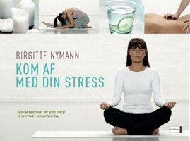 Kom af med din stress - Birgitte Nymann
