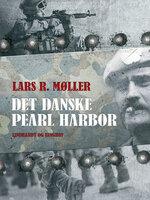 Det danske Pearl Harbor - Lars Reinhardt Møller