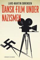 Dansk film under nazismen - Lars-Martin Sørensen